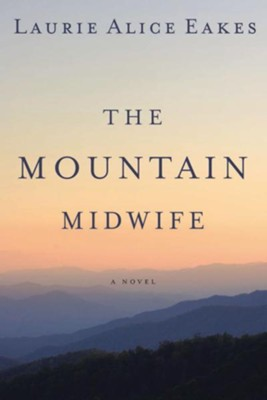 The Mountain Midwife  -     By: Laurie Alice Eakes