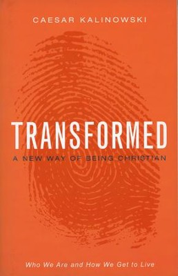Transformed: A New Way of Being Christian  -     By: Caesar Kalinowski
