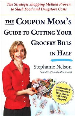 The Coupon Mom's Guide to Cutting Your Grocery Bills in Half  -     By: Stephanie Nelson