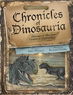 Chronicles of Dinosauria: Dinosaurs & Man from Creation to Cryptozoology  -     By: David Woetzel
