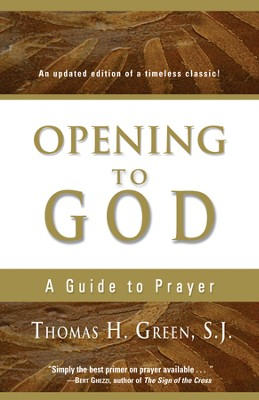 Opening to God: A Guide to Prayer - eBook  -     By: Thomas H. Green