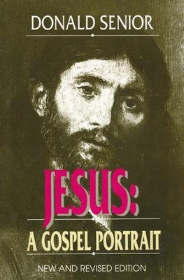 Jesus: A Gospel Portrait, New and Revised    -     By: Donald Senior