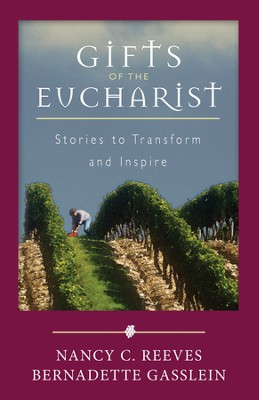 Gifts of the Eucharist: Stories to Transform and Inspire - eBook  -     By: Nancy C. Reeves, Bernadette Gasslein