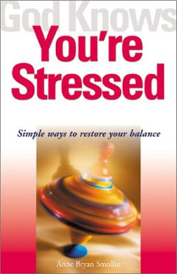 God Knows You're Stressed: Simple Ways to Restore Your Balance - eBook  -     By: Anne Bryan Smollin