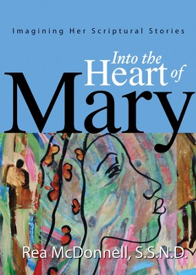 Into the Heart of Mary: Imagining Her Scriptural Stories - eBook  -     By: Rea McDonnell