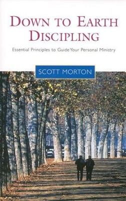 Down-to-Earth Discipling: Essential Principles to Guide Your Personal Ministry  -     By: Scott Morton