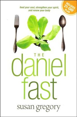 The Daniel Fast: Feed Your Soul, Strengthen Your Spirit, and Renew Your Body  -     By: Susan Gregory