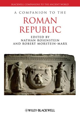 A Companion to the Roman Republic  -     Edited By: Nathan Rosenstein, Robert Morstein-Marx     By: Nathan Rosenstein(Eds.) & Robert Morstein-Marx(Eds.)
