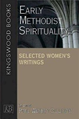 Early Methodist Spirituality: Selected Women's Writings  -     By: Paul Chilcote