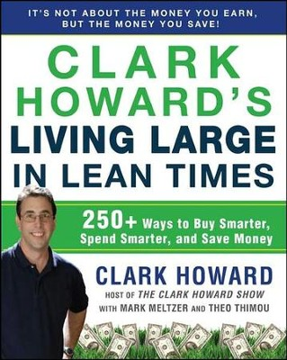 Clark Howard's Living Large in Lean Times: 250+ Ways  to Buy Smarter, Spend Smarter Save Money   -     By: Clark Howard, Mark Meltzer, Theo Thimou
