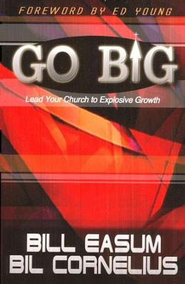 Go Big! Lead Your Church to Explosive Growth   -     By: Bill Easum, Bil Cornelius