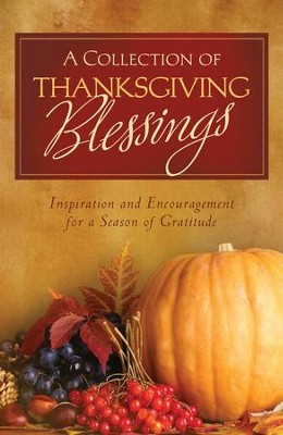 A Collection of Thanksgiving Blessings: Inspiration and Encouragement for a Season of Gratitude - eBook  -