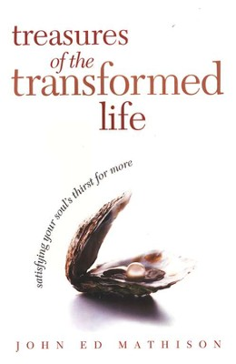Treasures of the Transformed Life: Satisfying Your Soul's Thirst for More: Book  -     By: John Ed Mathison