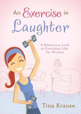 An Exercise in Laughter: A Humorous Look at Everyday Life for Women - eBook  -     By: Tina Krause