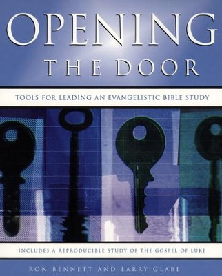 Opening the Door: Tools for Leading an Evangelistic Bible Study  -     By: Ron Bennett, Larry Glabe