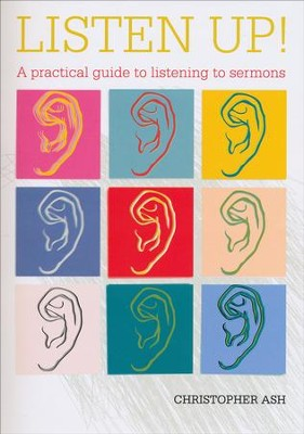 Listen Up: A Practical Guide to Listening to Sermons   -     By: Christopher Ash