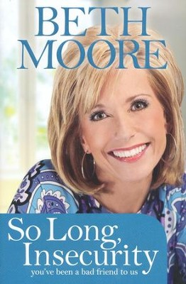 So Long, Insecurity: You've Been a Bad Friend to Us, Hardcover  -     By: Beth Moore