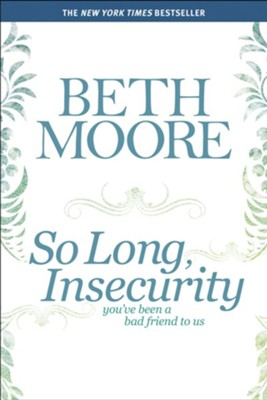 So Long, Insecurity: You've Been a Bad Friend to Us  -     By: Beth Moore