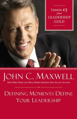 Chapter 3: Defining Moments Define Your Leadership - eBook  -     By: John C. Maxwell