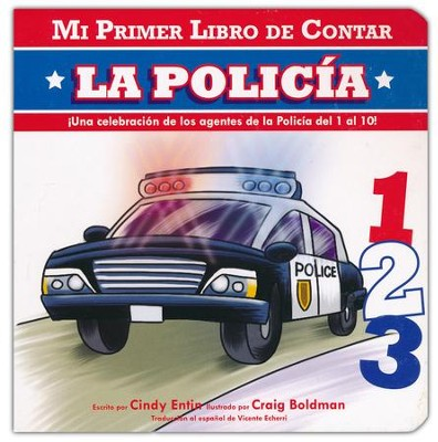 Mi Primer Libro de Contar: La Policía  (My First Counting Book: Police Officers)  -     By: Cindy Entin     Illustrated By: Craig Boldman