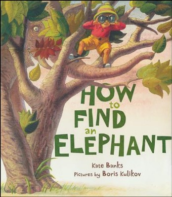 How to Find an Elephant  -     By: Kate Banks