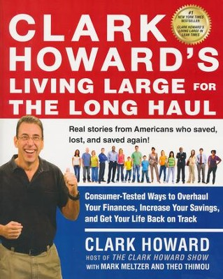 Clark Howard's Living Large for the Long Haul: Consumer-Tested Ways to Overhaul Your Finances, Increase Your Savings, and Get Your Life Back on Track  -     By: Clark Howard, Mark Meltzer, Theo Thimou