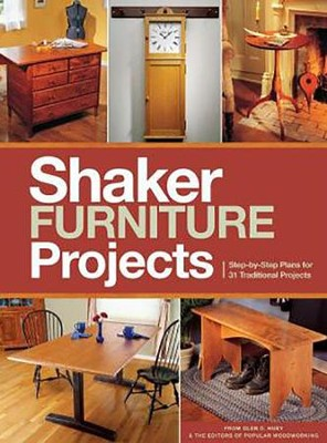 Popular Woodworking's Shaker Furniture Projects: 33 Designs in the Classic Shaker Style  -