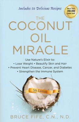 The Coconut Oil Miracle, 5th Edition  -     By: Bruce Fife