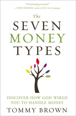 The Seven Money Types: Discover How God Wired You To Handle Money  -     By: Tommy Brown