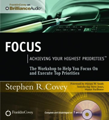 Focus: Achieving Your Highest Priorities - unabridged audio book on CD  -     Narrated By: Stephen R. Covey, Steve Jones     By: Stephen R. Covey, Steve Jones