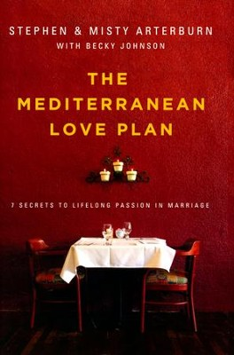 The Mediterranean Love Plan: 7 Secrets to Life-Long Passion in Marriage  -     By: Stephen Arterburn, Misty Arterburn, Becky Johnson