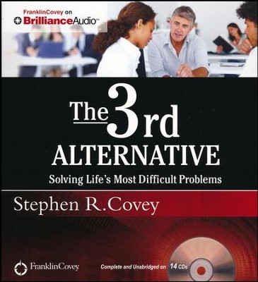 The 3rd Alternative: Solving Life's Most Difficult Problems - unabridged audio book on CD  -     Narrated By: Dr. Breck England     By: Stephen R. Covey