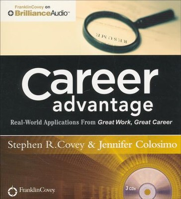Career Advantage: Real-World Applications From Great Work Great Career - unabridged audio book on CD  -     Narrated By: Stephen R. Covey, Jennifer Colosimo     By: Stephen R. Covey, Jennifer Colosimo