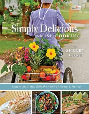 Simply Delicious Amish Cooking: Recipes and Stories from the Amish of Sarasota, Florida  -     By: Sherry Gore