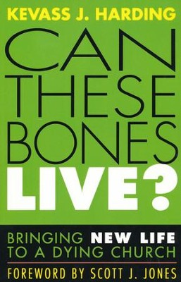 Can These Bones Live?: Bringing New Life to a Dying Church  -     By: Kevass J. Harding