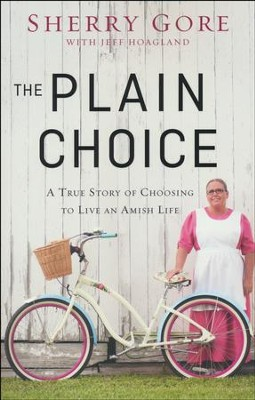 The Plain Choice: A True Story of Choosing to Live an Amish Life  -     By: Sherry Gore