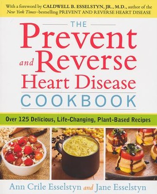 Prevent aned Reverse Heart Disease Cookbook, The  -     By: Ann Crile Esselstyn, Jane Esselstyn