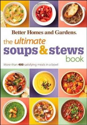 The Ultimate Soups & Stews Book: More than 400 Satisfying Meals in a Bowl  -