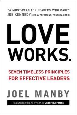 Love Works: Seven Timeless Principles for Effective Leaders  -     By: Joel Manby, Dale Buss