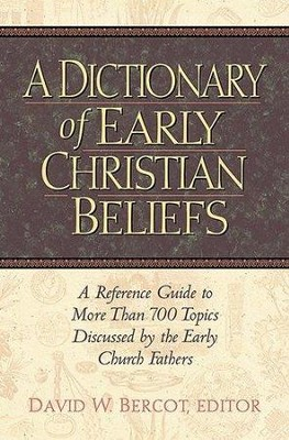 A Dictionary of Early Christian Beliefs   -     Edited By: David W. Bercot     By: David W. Bercot, ed.