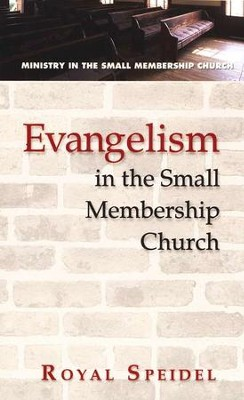 Evangelism in the Small Membership Church  -     By: Royal Speidel