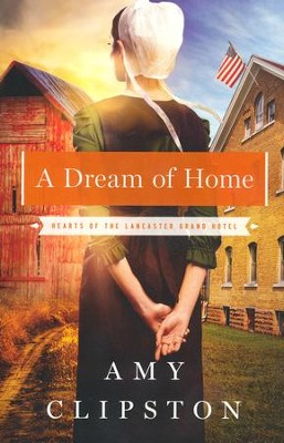 A Dream of Home, Hearts of the Lancaster Grand Hotel Series #3   -     By: Amy Clipston