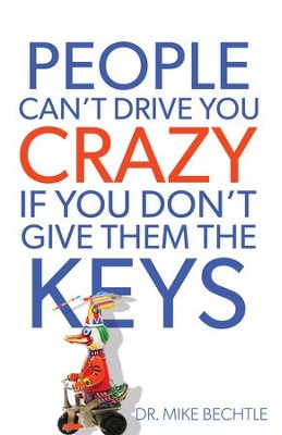 People Can't Drive You Crazy If You Don't Give Them the Keys - eBook  -     By: Mike Bechtle