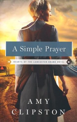 A Simple Prayer, Hearts of the Lancaster Grand Hotel #4   -     By: Amy Clipston
