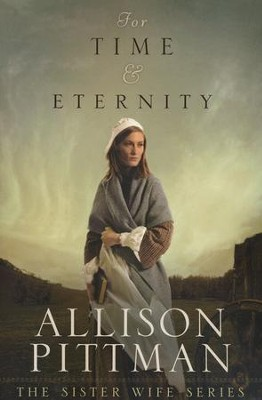 For Time & Eternity, Sister Wife Series #1   -     By: Allison Pittman