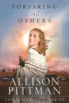 Forsaking All Others, Sister Wife Series #2   -     By: Allison Pittman