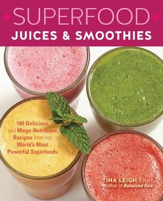 Superfood Juices & Smoothies  -     By: Tina Leigh