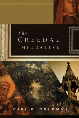 The Creedal Imperative - eBook  -     By: Carl R. Trueman