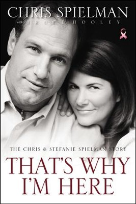 That's Why I'm Here: The Chris & Stefanie Spielman Story  -     By: Chris Spielman, Stephanie Spielman