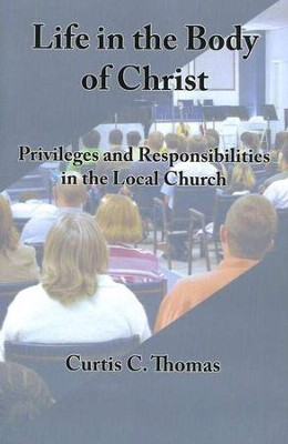Life in the Body of Christ: Privileges and Responsibilities in the Local Church  -     By: Curtis C. Thomas